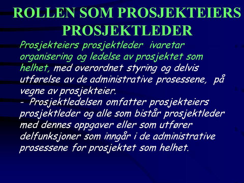 ROLLEN SOM PROSJEKTEIERS PROSJEKTLEDER Prosjekteiers prosjektleder ivaretar organisering og ledelse av prosjektet som helhet, med overordnet styring o