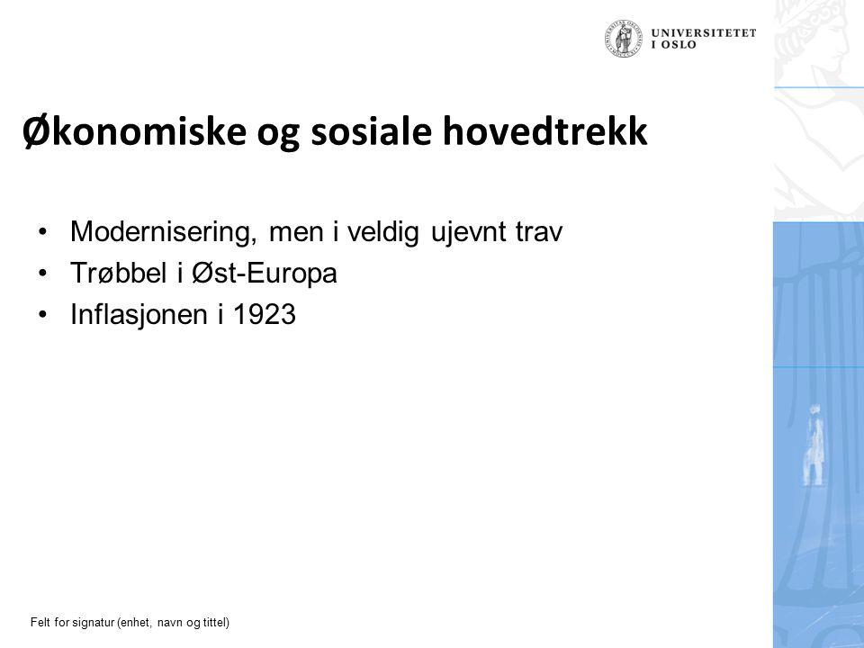 Felt for signatur (enhet, navn og tittel) Økonomiske og sosiale hovedtrekk Modernisering, men i veldig ujevnt trav Trøbbel i Øst-Europa Inflasjonen i 1923