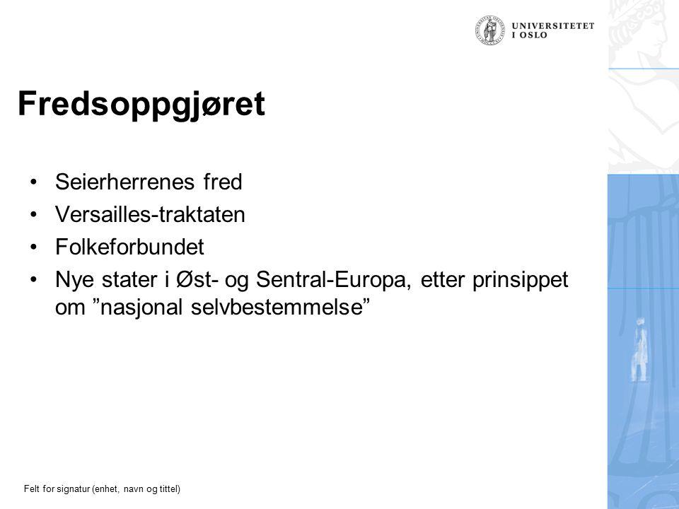 Felt for signatur (enhet, navn og tittel) Fredsoppgjøret Seierherrenes fred Versailles-traktaten Folkeforbundet Nye stater i Øst- og Sentral-Europa, etter prinsippet om nasjonal selvbestemmelse