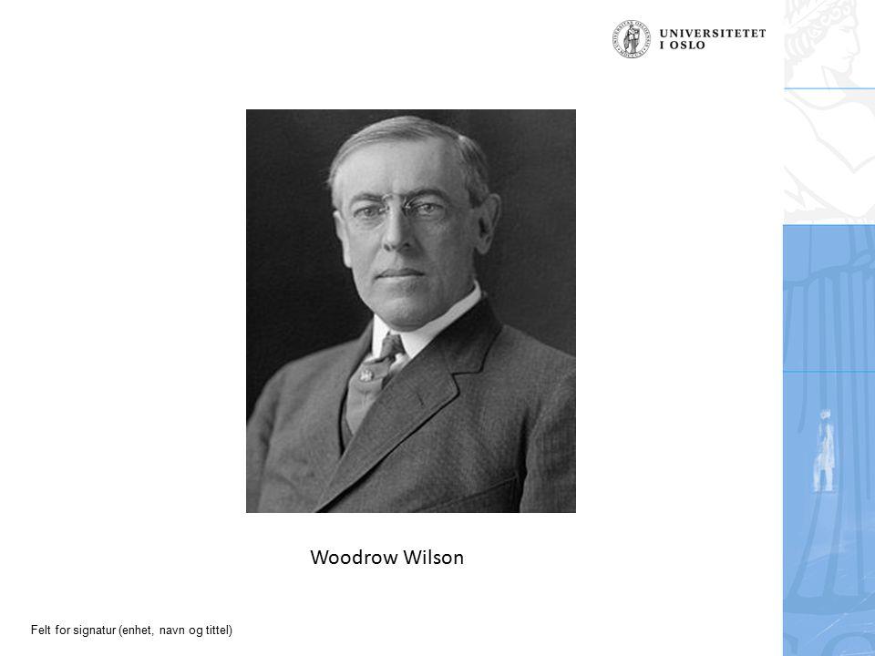Felt for signatur (enhet, navn og tittel) Woodrow Wilson