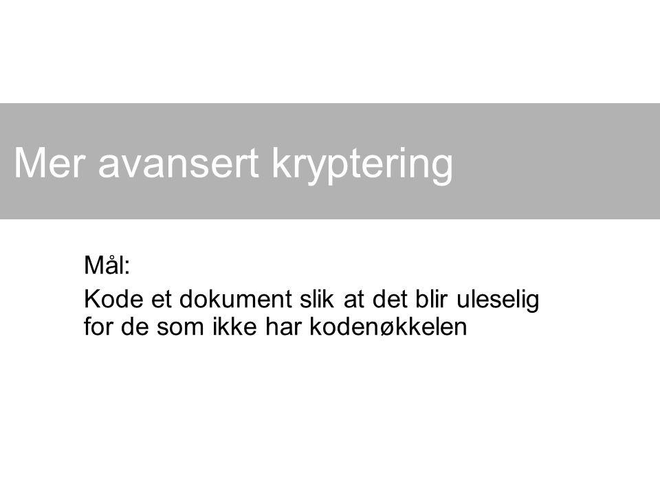 Mer avansert kryptering Mål: Kode et dokument slik at det blir uleselig for de som ikke har kodenøkkelen