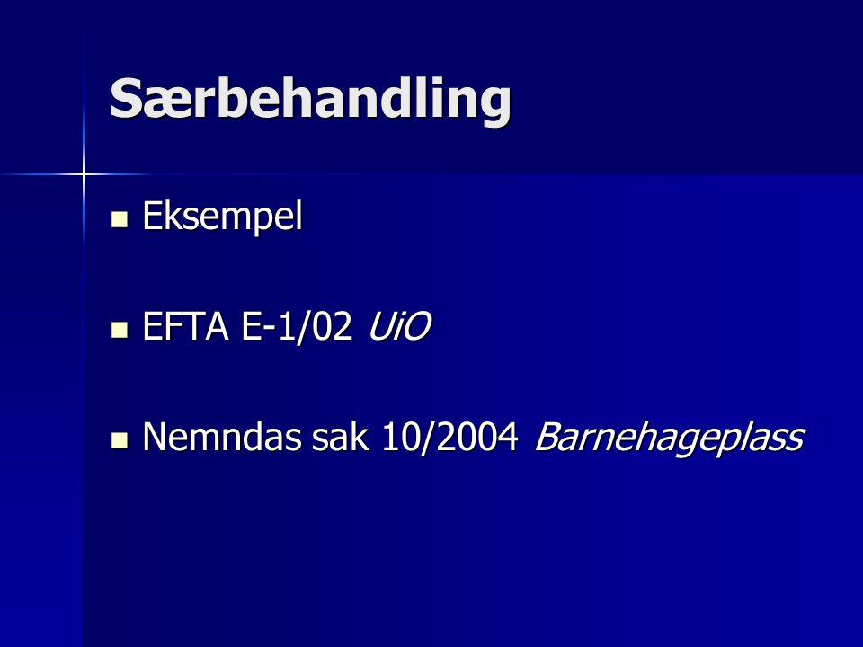 Særbehandling Eksempel Eksempel EFTA E-1/02 UiO EFTA E-1/02 UiO Nemndas sak 10/2004 Barnehageplass Nemndas sak 10/2004 Barnehageplass