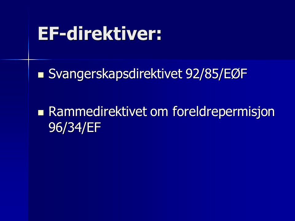 EF-direktiver: Svangerskapsdirektivet 92/85/EØF Svangerskapsdirektivet 92/85/EØF Rammedirektivet om foreldrepermisjon 96/34/EF Rammedirektivet om foreldrepermisjon 96/34/EF