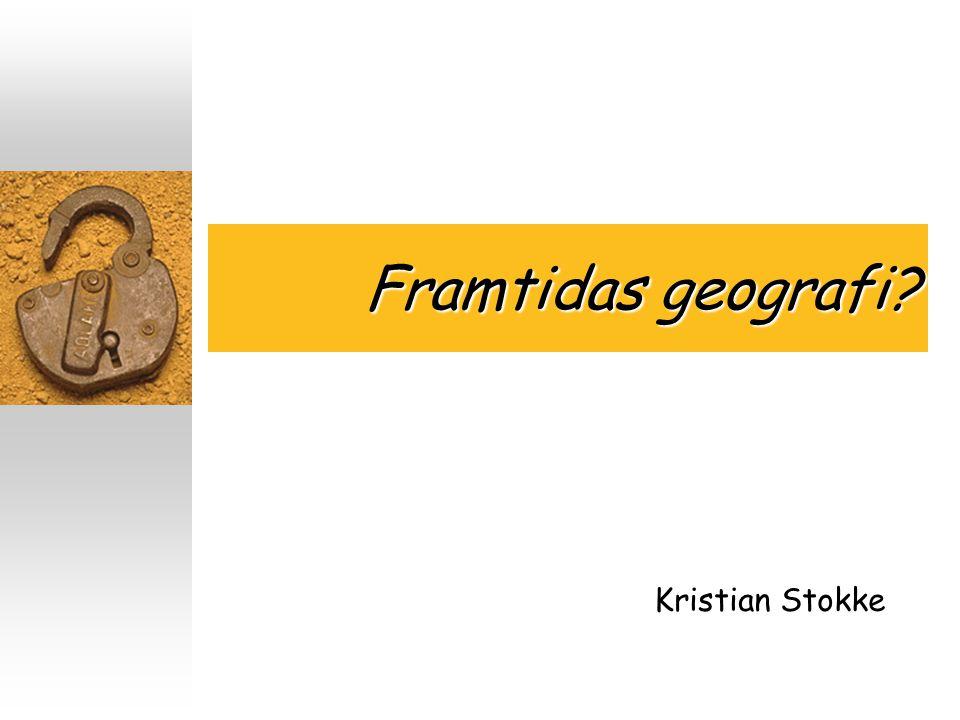 Framtidas geografi Kristian Stokke