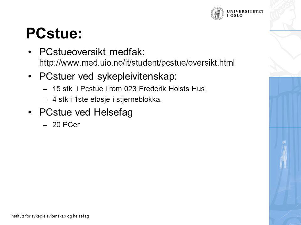 Institutt for sykepleievitenskap og helsefag PCstue: PCstueoversikt medfak: http://www.med.uio.no/it/student/pcstue/oversikt.html PCstuer ved sykeplei
