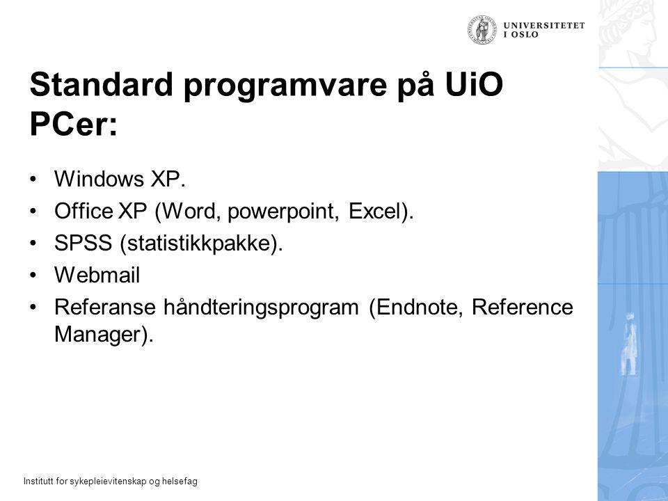 Institutt for sykepleievitenskap og helsefag Standard programvare på UiO PCer: Windows XP. Office XP (Word, powerpoint, Excel). SPSS (statistikkpakke)