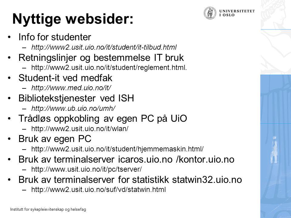 Institutt for sykepleievitenskap og helsefag Nyttige websider: Info for studenter –http://www2.usit.uio.no/it/student/it-tilbud.html Retningslinjer og