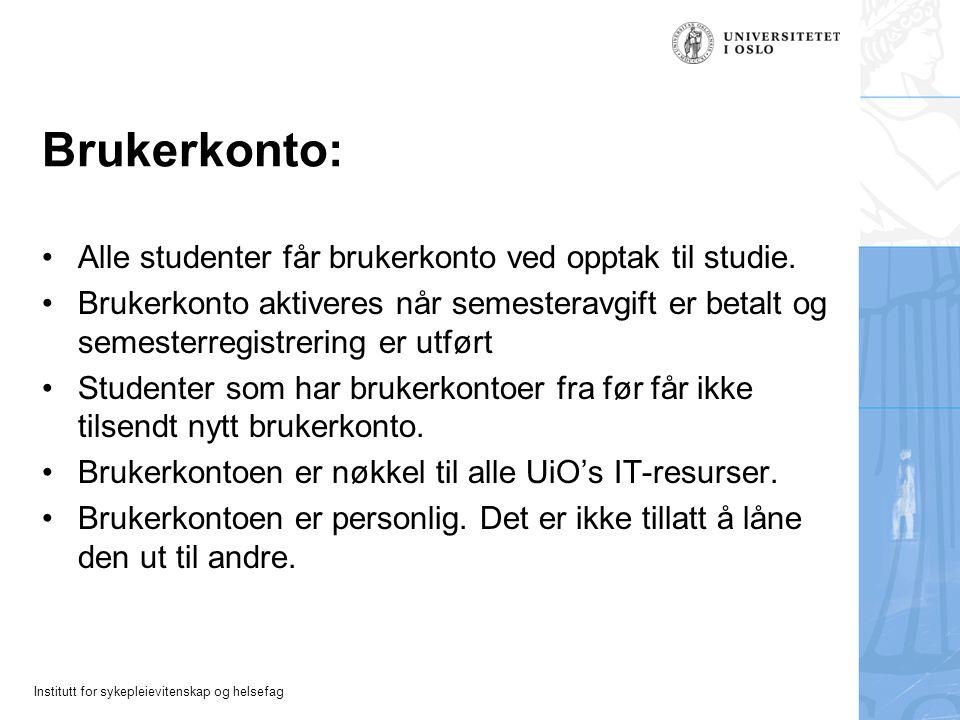 Institutt for sykepleievitenskap og helsefag Brukerkonto: Alle studenter får brukerkonto ved opptak til studie. Brukerkonto aktiveres når semesteravgi