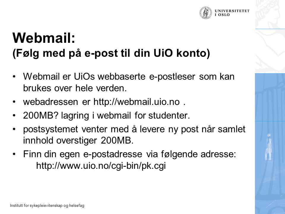 Institutt for sykepleievitenskap og helsefag Webmail: (Følg med på e-post til din UiO konto) Webmail er UiOs webbaserte e-postleser som kan brukes ove