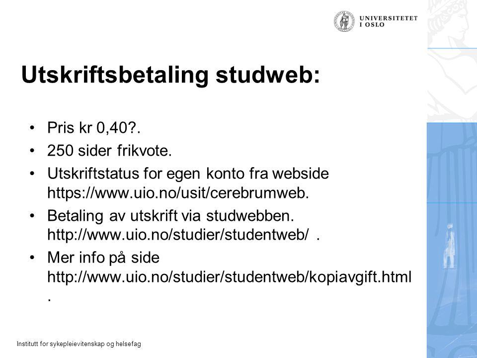 Institutt for sykepleievitenskap og helsefag Utskriftsbetaling studweb: Pris kr 0,40?. 250 sider frikvote. Utskriftstatus for egen konto fra webside h