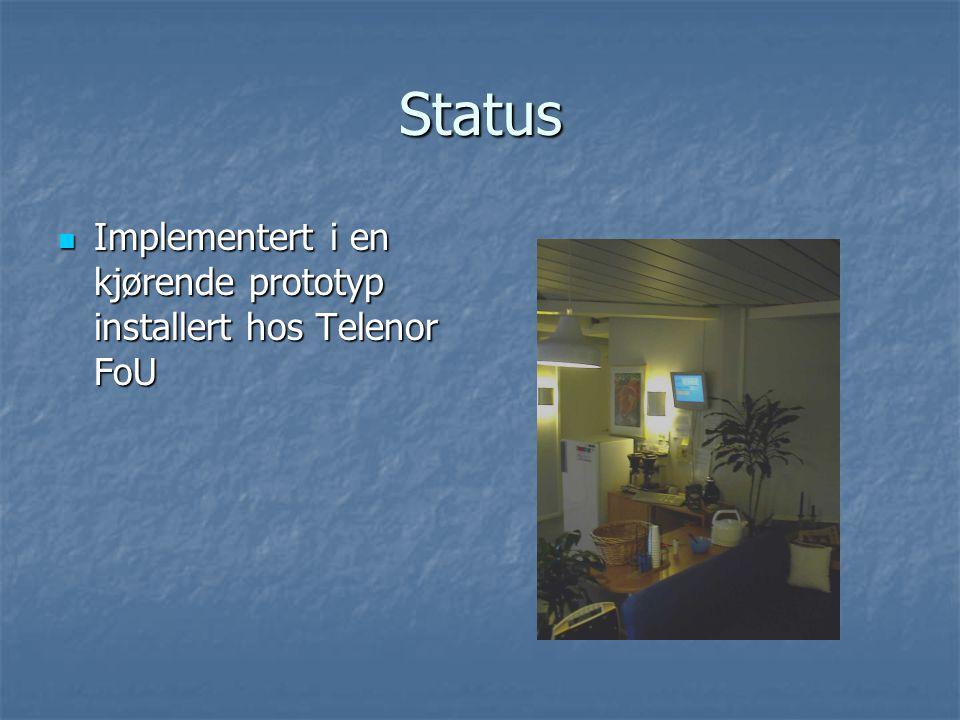 Status Implementert i en kjørende prototyp installert hos Telenor FoU Implementert i en kjørende prototyp installert hos Telenor FoU