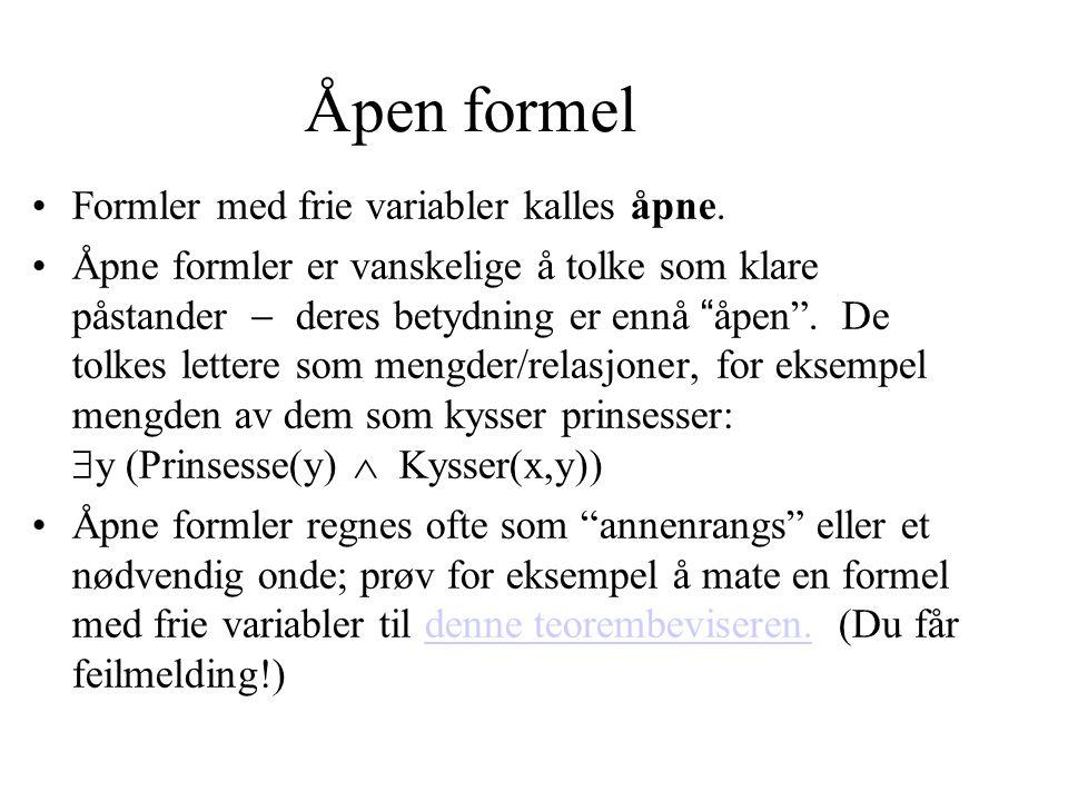 Åpen formel Formler med frie variabler kalles åpne.