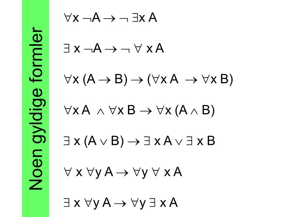  x  A    x A  x  A    x A  x (A  B)  (  x A   x B)  x A   x B   x (A  B)  x (A  B)   x A   x B  x  y A   y  x A  x  y A   y  x A Noen gyldige formler