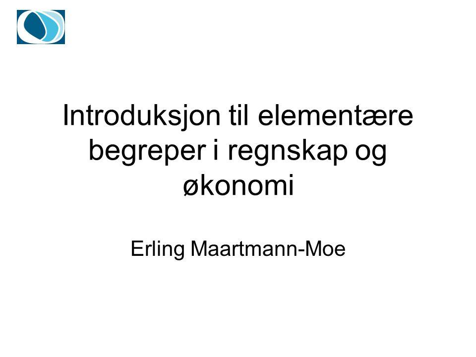 Introduksjon til elementære begreper i regnskap og økonomi Erling Maartmann-Moe