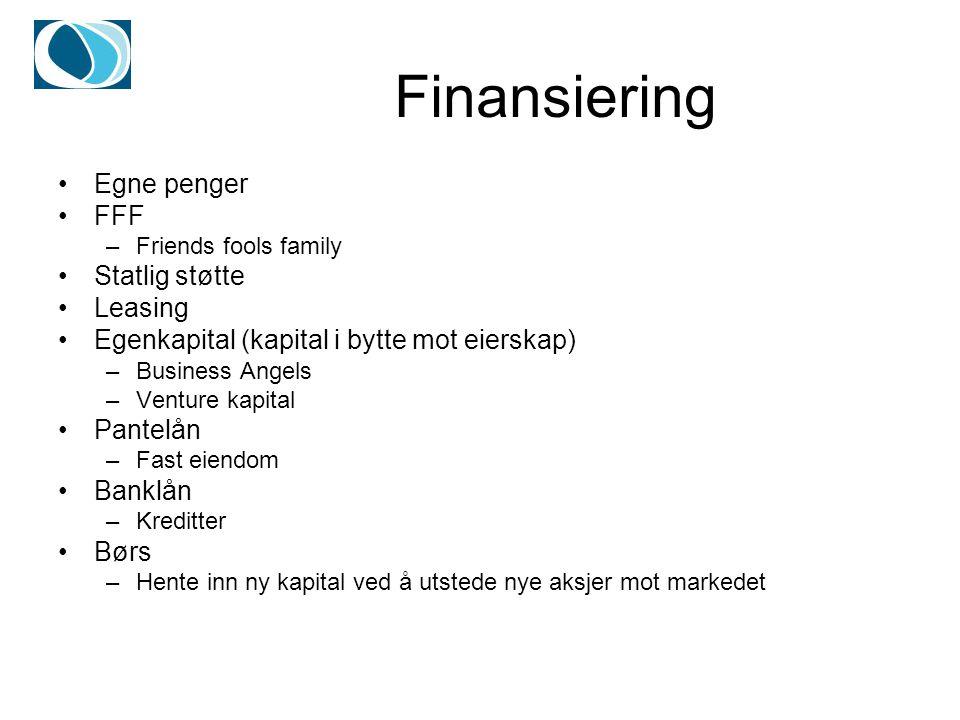 Finansiering Egne penger FFF –Friends fools family Statlig støtte Leasing Egenkapital (kapital i bytte mot eierskap) –Business Angels –Venture kapital