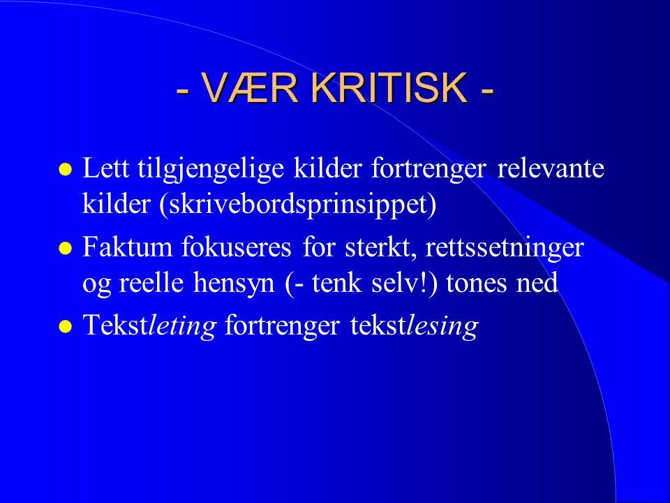 Oppsummering l Trunkering [*] er praktisk viktig l Vær oppmerksom på at vi har to skriftspråk l Tenk på foreldede stavemåter, sideformer l Bruk logiske operatorer: +, - // *(endre?) l Bruk Websirs ordliste og synonymordliste.