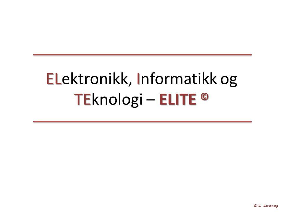 ELI TEELITE © ELektronikk, Informatikk og TEknologi – ELITE © © A. Austeng