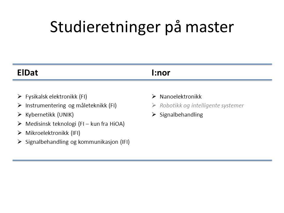 Studieretninger på master ElDat  Fysikalsk elektronikk (FI)  Instrumentering og måleteknikk (FI)  Kybernetikk (UNIK)  Medisinsk teknologi (FI – ku