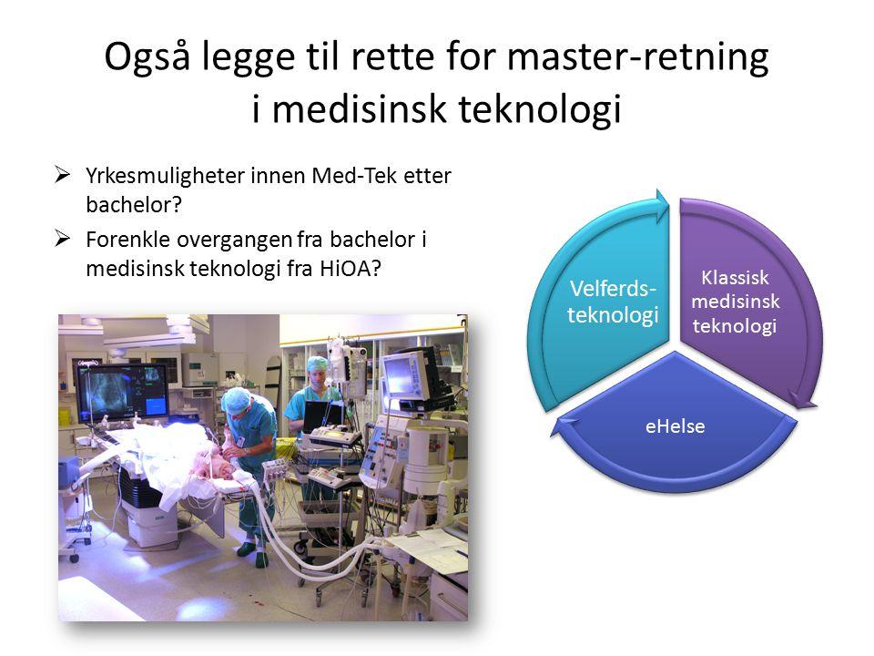 Også legge til rette for master-retning i medisinsk teknologi  Yrkesmuligheter innen Med-Tek etter bachelor.