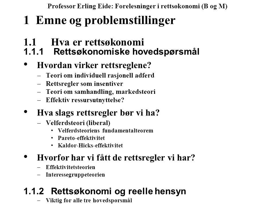 Professor Erling Eide: Forelesninger i rettsøkonomi (B og M) 1 Emne og problemstillinger 1.1Hva er rettsøkonomi 1.1.1 Rettsøkonomiske hovedspørsmål Hvordan virker rettsreglene.