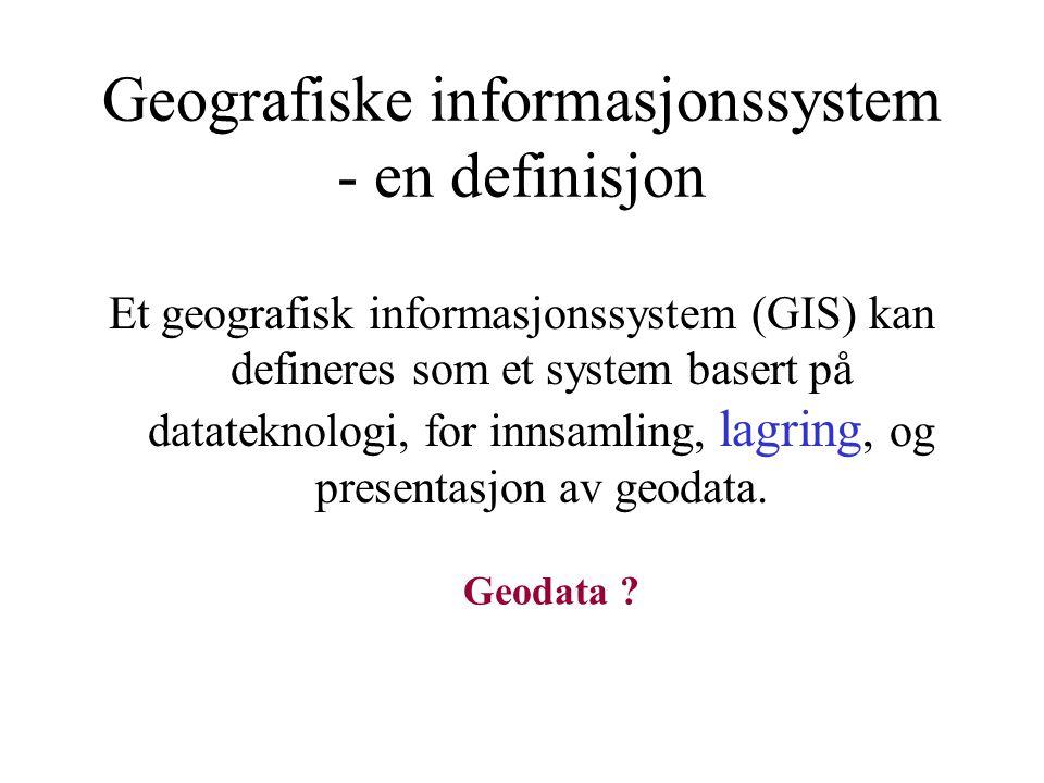 Geografiske informasjonssystem - en definisjon Et geografisk informasjonssystem (GIS) kan defineres som et system basert på datateknologi, for innsamling, lagring, og presentasjon av geodata.