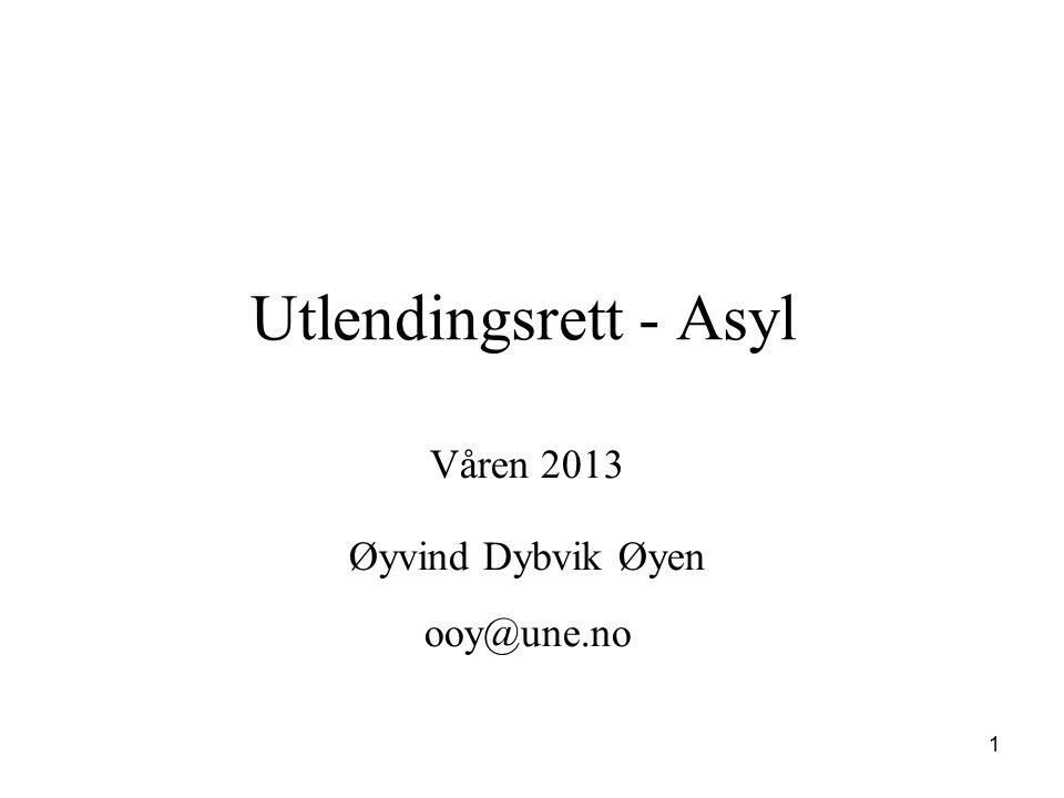 Utlendingsrett - Asyl Våren 2013 Øyvind Dybvik Øyen ooy@une.no 1