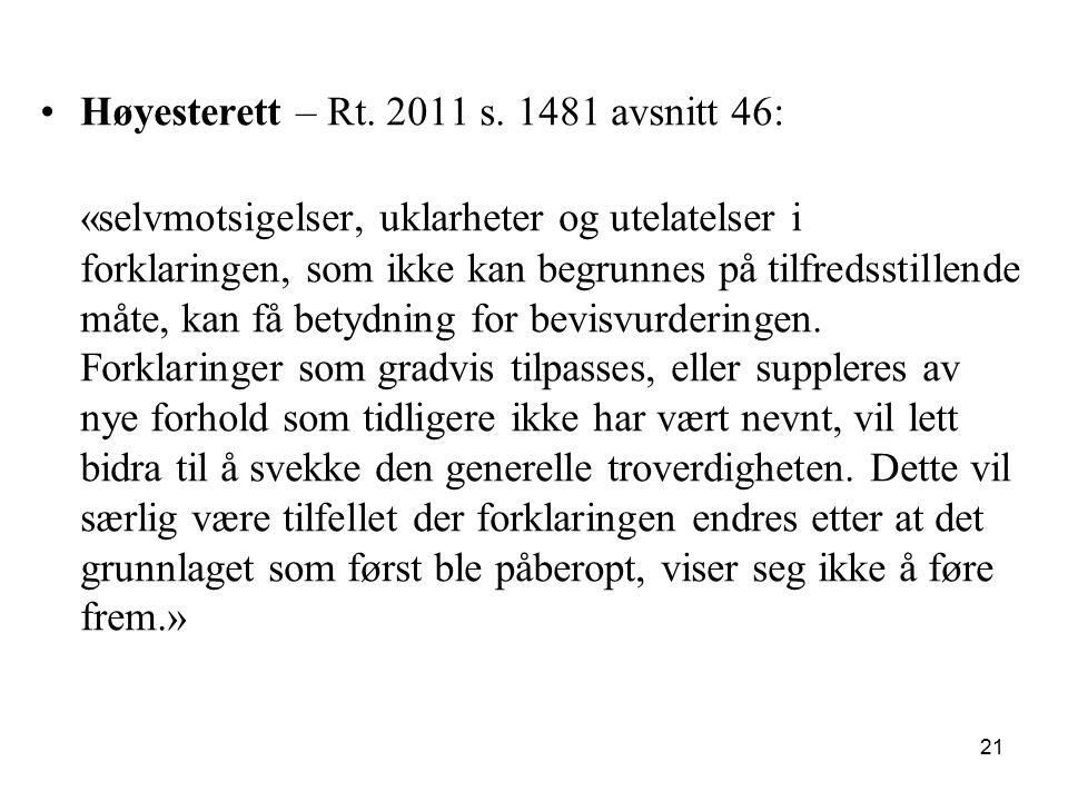 Høyesterett – Rt. 2011 s. 1481 avsnitt 46: «selvmotsigelser, uklarheter og utelatelser i forklaringen, som ikke kan begrunnes på tilfredsstillende måt