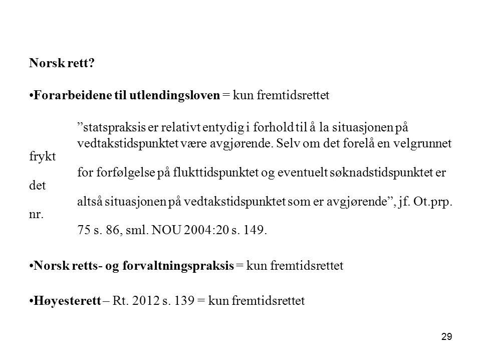 """Norsk rett? Forarbeidene til utlendingsloven = kun fremtidsrettet """"statspraksis er relativt entydig i forhold til å la situasjonen på vedtakstidspunkt"""