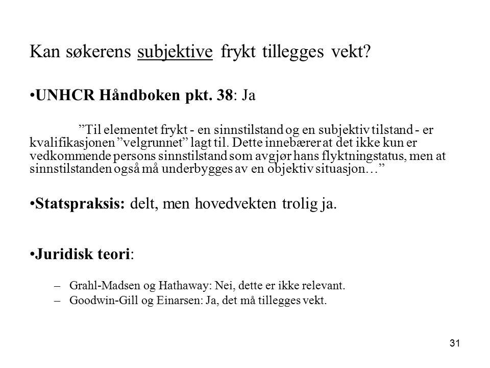 """Kan søkerens subjektive frykt tillegges vekt? UNHCR Håndboken pkt. 38: Ja """"Til elementet frykt - en sinnstilstand og en subjektiv tilstand - er kvalif"""