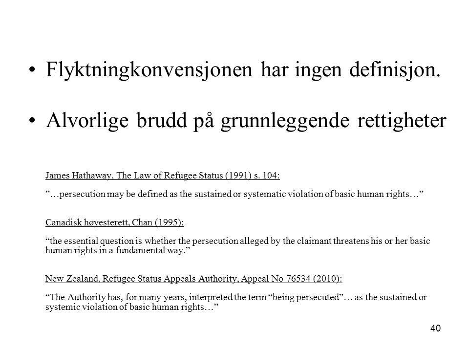 """Flyktningkonvensjonen har ingen definisjon. Alvorlige brudd på grunnleggende rettigheter James Hathaway, The Law of Refugee Status (1991) s. 104: """"…pe"""