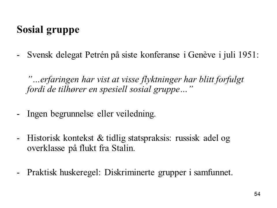 "Sosial gruppe -Svensk delegat Petrén på siste konferanse i Genève i juli 1951: ""…erfaringen har vist at visse flyktninger har blitt forfulgt fordi de"