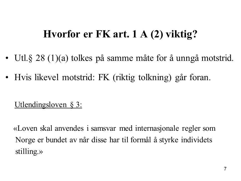 Hvorfor er FK art. 1 A (2) viktig? Utl.§ 28 (1)(a) tolkes på samme måte for å unngå motstrid. Hvis likevel motstrid: FK (riktig tolkning) går foran. U