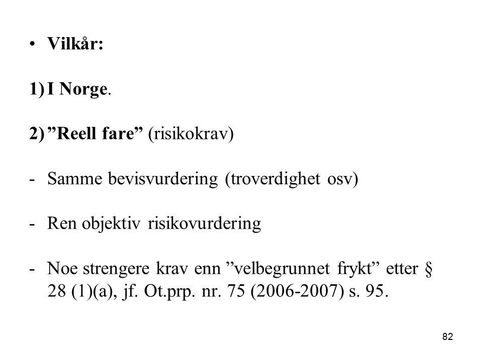 """Vilkår: 1)I Norge. 2)""""Reell fare"""" (risikokrav) -Samme bevisvurdering (troverdighet osv) -Ren objektiv risikovurdering -Noe strengere krav enn """"velbegr"""