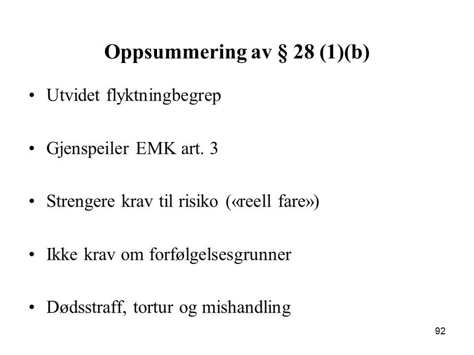 Oppsummering av § 28 (1)(b) Utvidet flyktningbegrep Gjenspeiler EMK art. 3 Strengere krav til risiko («reell fare») Ikke krav om forfølgelsesgrunner D