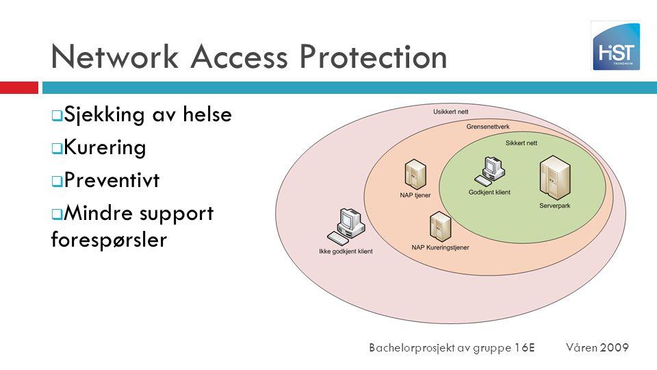 Network Access Protection  Sjekking av helse  Kurering  Preventivt  Mindre support forespørsler Bachelorprosjekt av gruppe 16E Våren 2009