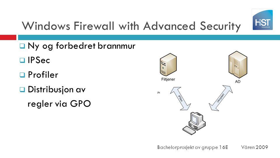 Windows Firewall with Advanced Security Bachelorprosjekt av gruppe 16EVåren 2009  Ny og forbedret brannmur  IPSec  Profiler  Distribusjon av regler via GPO