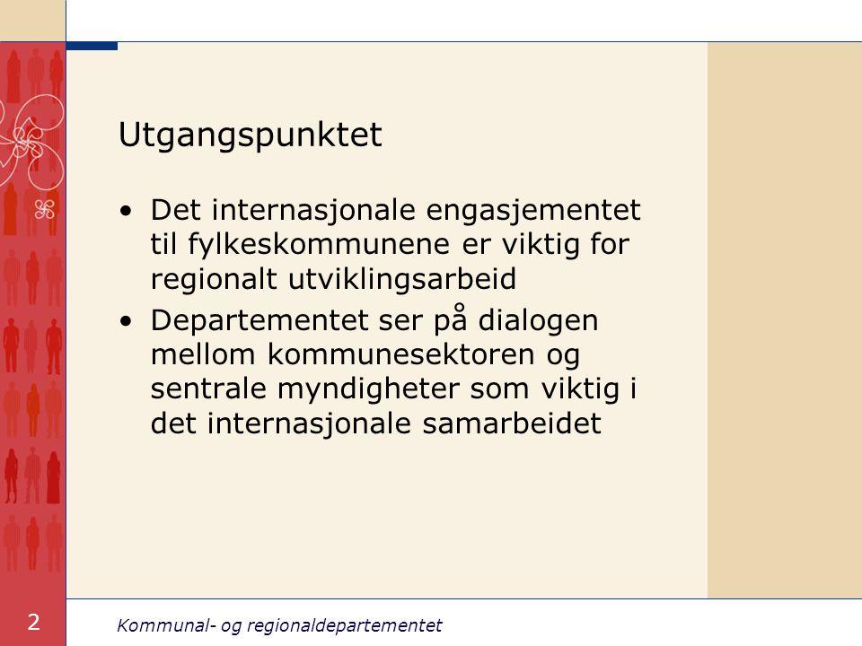 Kommunal- og regionaldepartementet 2 Utgangspunktet Det internasjonale engasjementet til fylkeskommunene er viktig for regionalt utviklingsarbeid Depa
