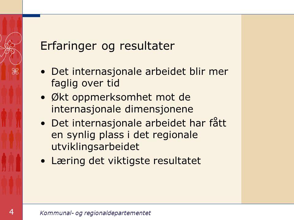 Kommunal- og regionaldepartementet 4 Erfaringer og resultater Det internasjonale arbeidet blir mer faglig over tid Økt oppmerksomhet mot de internasjo