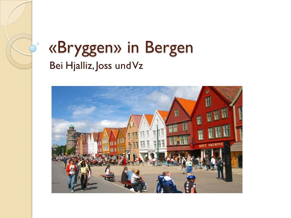 «Bryggen» in Bergen Bei Hjalliz, Joss und Vz