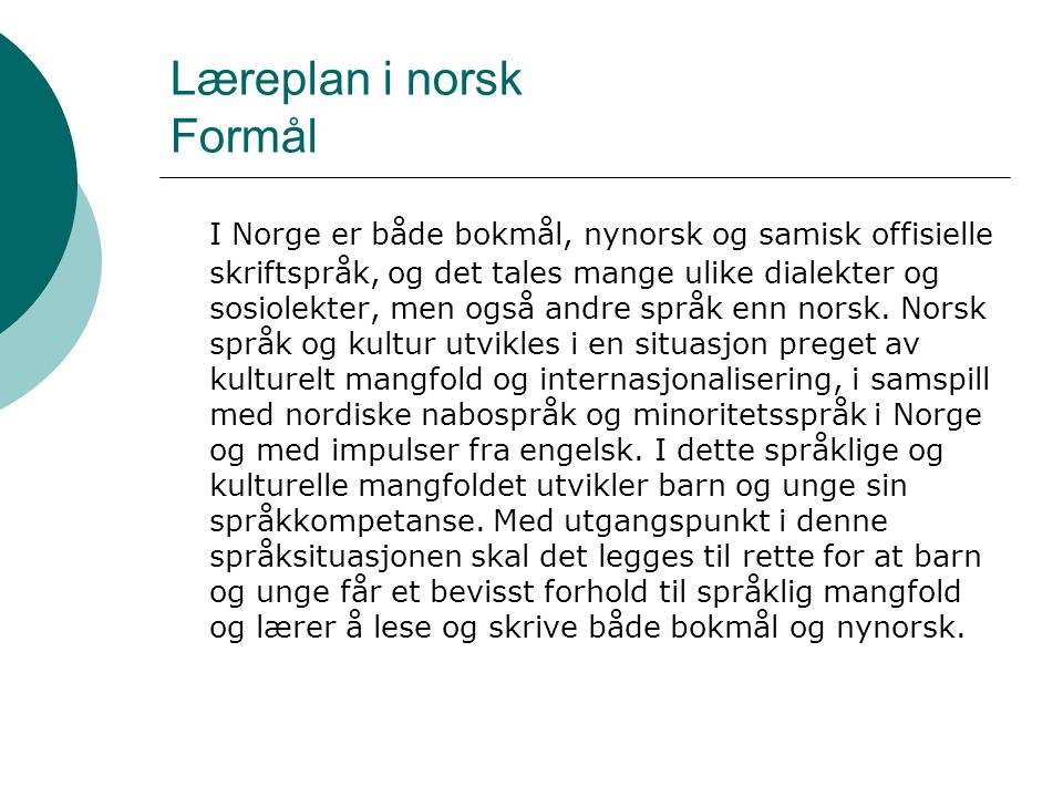 Læreplan i norsk Formål I Norge er både bokmål, nynorsk og samisk offisielle skriftspråk, og det tales mange ulike dialekter og sosiolekter, men også andre språk enn norsk.