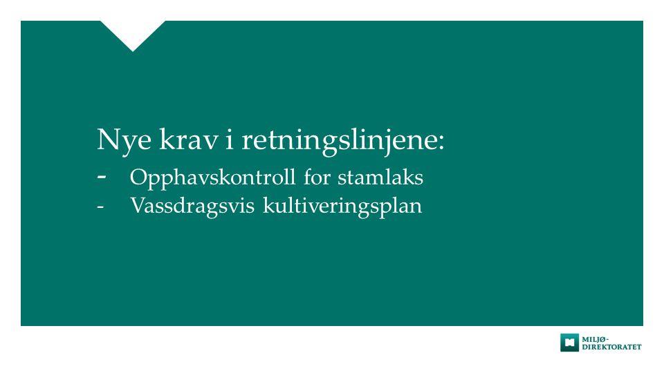 Nye krav i retningslinjene: - Opphavskontroll for stamlaks -Vassdragsvis kultiveringsplan