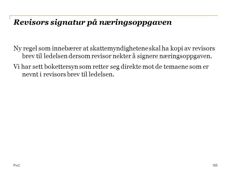 PwC Revisors signatur på næringsoppgaven Ny regel som innebærer at skattemyndighetene skal ha kopi av revisors brev til ledelsen dersom revisor nekter
