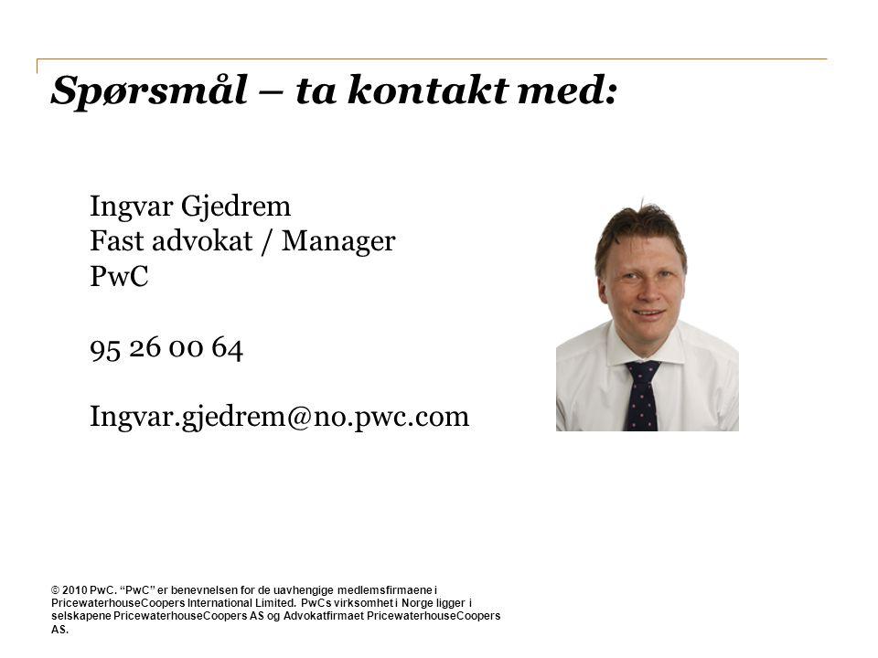 "Spørsmål – ta kontakt med: Ingvar Gjedrem Fast advokat / Manager PwC 95 26 00 64 Ingvar.gjedrem@no.pwc.com © 2010 PwC. ""PwC"" er benevnelsen for de uav"