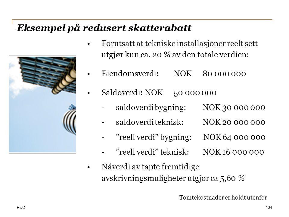 PwC Eksempel på redusert skatterabatt 134 Forutsatt at tekniske installasjoner reelt sett utgjør kun ca. 20 % av den totale verdien: Eiendomsverdi:NOK