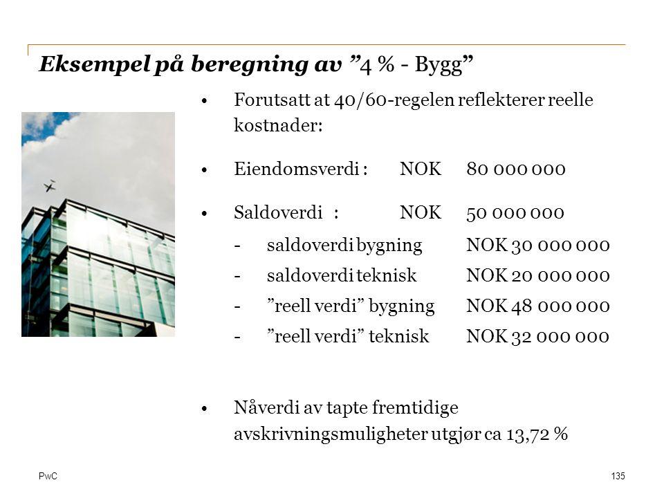 """PwC Eksempel på beregning av """"4 % - Bygg"""" 135 Forutsatt at 40/60-regelen reflekterer reelle kostnader: Eiendomsverdi :NOK 80 000 000 Saldoverdi:NOK50"""