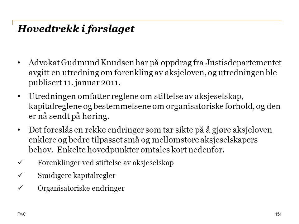 PwC Hovedtrekk i forslaget Advokat Gudmund Knudsen har på oppdrag fra Justisdepartementet avgitt en utredning om forenkling av aksjeloven, og utrednin