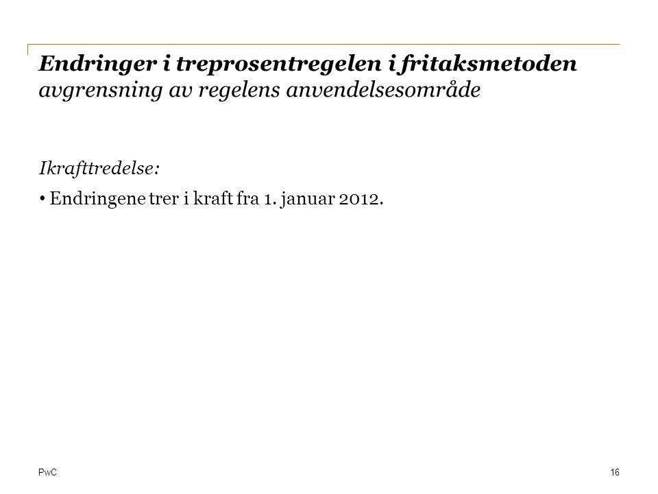 PwC Endringer i treprosentregelen i fritaksmetoden avgrensning av regelens anvendelsesområde Ikrafttredelse: Endringene trer i kraft fra 1. januar 201