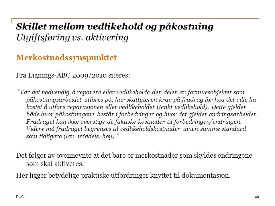 """PwC Skillet mellom vedlikehold og påkostning Utgiftsføring vs. aktivering Merkostnadssynspunktet Fra Lignings-ABC 2009/2010 siteres: """"Var det nødvendi"""