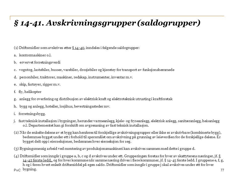 PwC § 14-41. Avskrivningsgrupper (saldogrupper) (1) Driftsmidler som avskrives etter § 14-40, inndeles i følgende saldogrupper: a. kontormaskiner o.l.