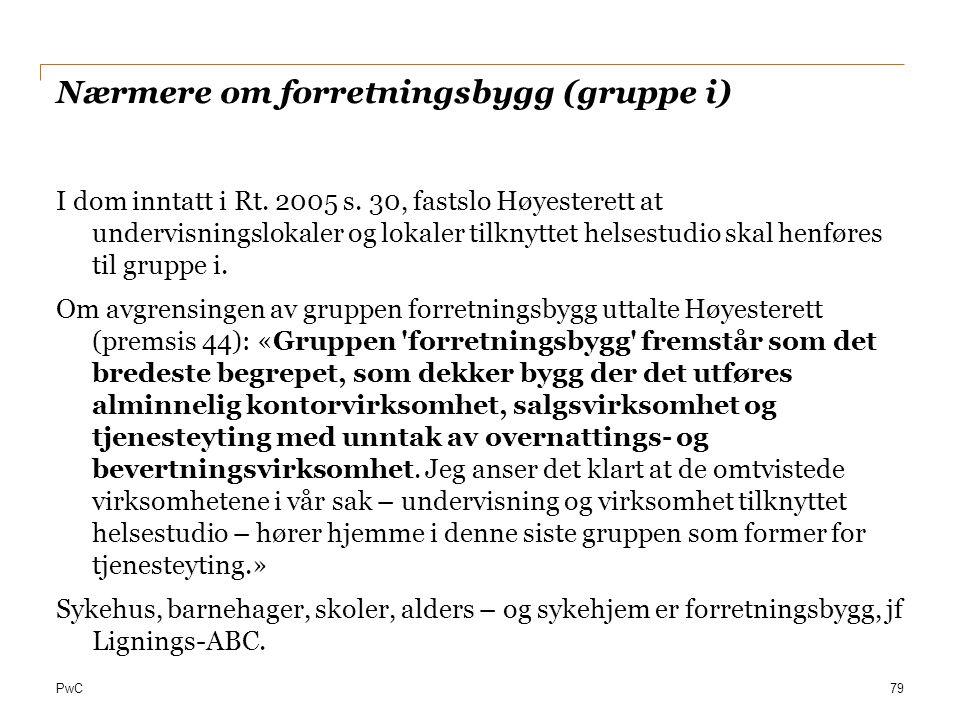 PwC Nærmere om forretningsbygg (gruppe i) I dom inntatt i Rt. 2005 s. 30, fastslo Høyesterett at undervisningslokaler og lokaler tilknyttet helsestudi